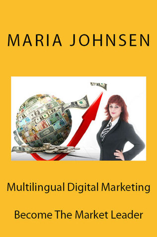 Multilingual Digital Marketing Become The Market Leader By Maria Johnsen