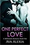 Romance: One Perfect Love: A Billionaire Romance (One Perfect Love Series Book 1)