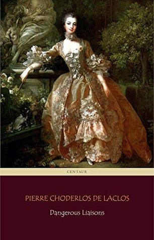 Dangerous Liaisons (Centaur Classics) [The 100 greatest novels of all time - #41]