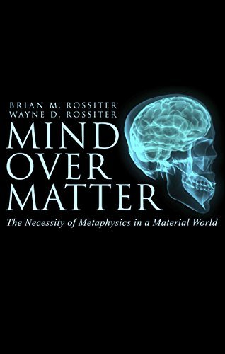 Mind Over Matter - The Necessity of Metaphysics in a Material World (2016)