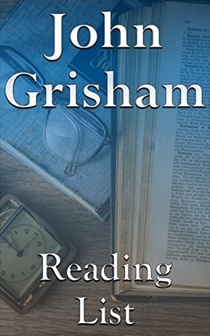 John Grisham: Reading List - Jake Brigance, Theodore Boone, The Chamber, The Client, A Painted House, The Pelican Brief, Skipping Christmas, The Rainmaker, A Time to Kill, The Firm, etc.