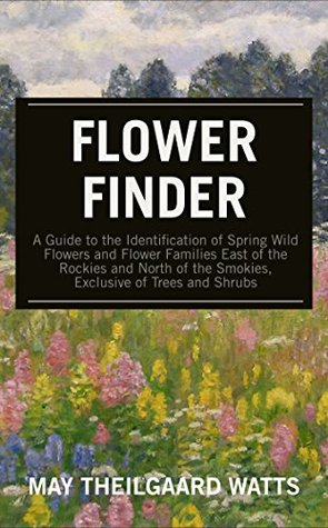 Flower Finder Exclusive of Trees and Shrubs A Guide to the Identification of Spring Wild Flowers and Flower Families East of the Rockies and North of the Smokies