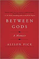 Between Gods: A Memoir