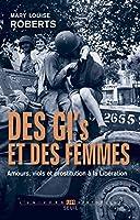 Des GI et des femmes: Amours, viols et prostitution à la Libération (L'Univers historique)