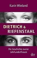 Dietrich & Riefenstahl: Die Geschichte zweier Jahrhundertfrauen