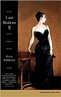 I Am Madame X: A Novel