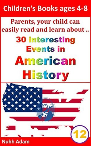 Children's Books ages 4-8: Parents, your child can easily read and learn about..30 events in American History. (American independence, American freedom, famous Americans)