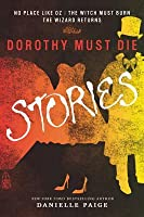 Dorothy Must Die: Stories (Dorothy Must Die, #0.1-0.3)