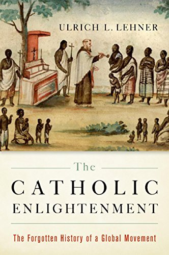The Catholic Enlightenment  The Forgotten History of a Global Movement
