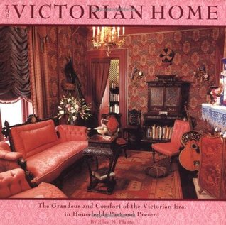 Victorian Home The Grandeur And Comfort Of The Victorian Era In Households Past And Present By Ellen M Plante