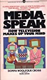 Mediaspeak: How Television Makes Up Your Mind