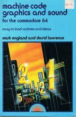 Machine Code Graphics and Sound for the Commodore 64: Easy to Load Routines and Ideas