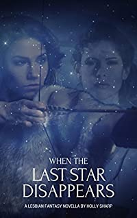 When the Last Star Disappears: A Lesbian Fantasy Novella