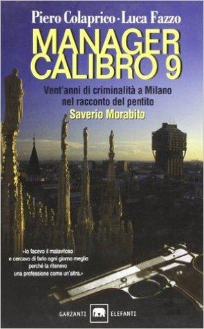 Manager Calibro 9: Vent'anni di criminalità a Milano nel racconto del pentito Saverio Morabito