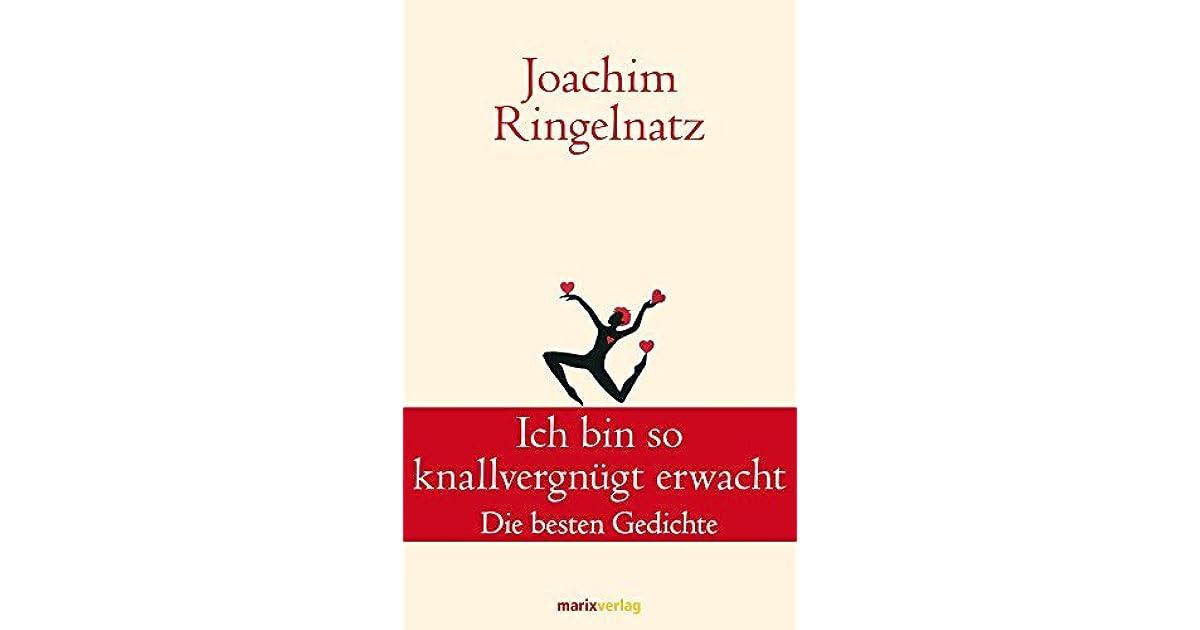 Ich bin so knallvergnügt erwacht: Die besten Gedichte by Joachim ...