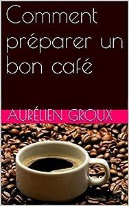 Comment préparer un bon café