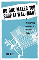 No One Makes You Shop at Wal-Mart: The Surprising Deceptions of Individual Choice