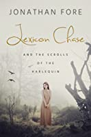 Lexicon Chase and the Scrolls of the Harlequin (Lexicon Chase #1)