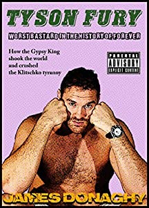 Tyson Fury: Worst Bastard in the History of Forever: How the Gypsy King shook the world and crushed the Klitschko tyranny