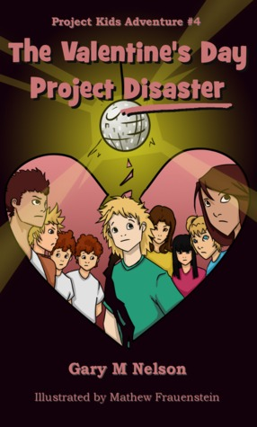 The Valentine's Day Project Disaster (Project Kids Adventure #4)