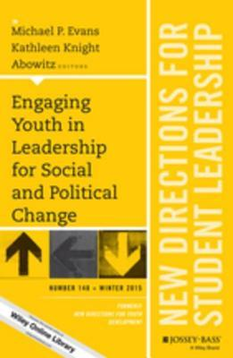 Engaging Youth in Leadership for Social and Political Change: New Directions for Student Leadership, Number 148  by  Michael P Evans