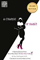 A Change of Habit: A Spiritual Journey From Sister Mary Kateri to Sister Mary Vodka - Revised Edition