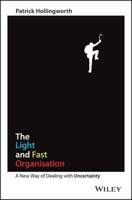 The Light and Fast Organisation: A New Way of Dealing with Uncertainty