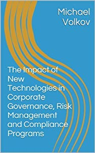 The Impact of New Technologies in Corporate Governance, Risk Management and Compliance Programs