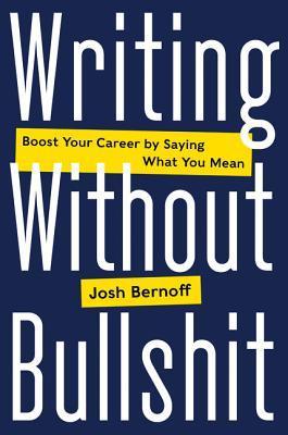 Writing Without Bullshit by Joshua Bernoff