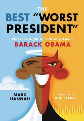 The Best -Worst President- What the Right Gets Wrong About Barack Obama