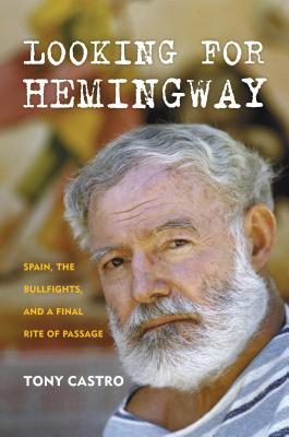 Looking for Hemingway: Spain, The Bullfights and a Final Rite of Passage
