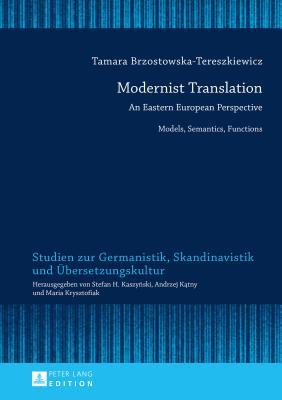 Modernist Translation: An Eastern European Perspective: Models, Semantics, Functions