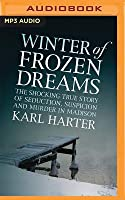 Winter of Frozen Dreams: The Shocking True Story of Seduction, Suspicion and Murder in Madison