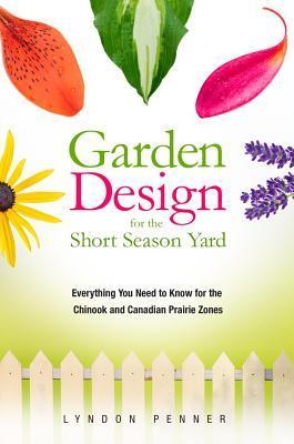 Garden Design for the Short Season Yard by Lyndon Penner
