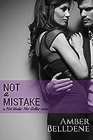 Not A Mistake (Hot Under Her Collar Book 1)