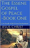 The Essene Gospel of Peace - Book One: Lost Scrolls of the Essene Brotherhood