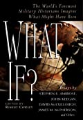 What If?: The World's Foremost Historians Imagine What Might Have Been (What If #1)