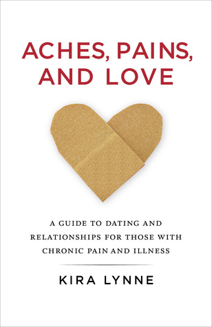 Aches, Pains, and Love: A Guide to Dating and Relationships for Those With Chronic Pain and Illness