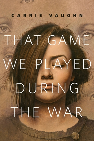 That Game We Played During the War by Carrie Vaughn