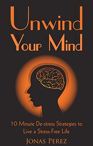 Unwind-Your-Mind-10-Minute-De-stress-Strategies-to-Live-a-Stress-Free-Life