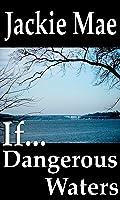 If... Dangerous Waters