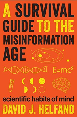 A Survival Guide to the Misinformation Age by David J. Helfand