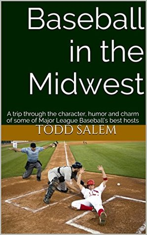 Baseball in the Midwest: A trip through the character, humor and charm of some of Major League Baseball's best hosts