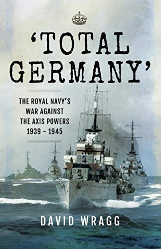 Total Germany  The Royal Navy's War Against the Axis Powers 1939 - 1945