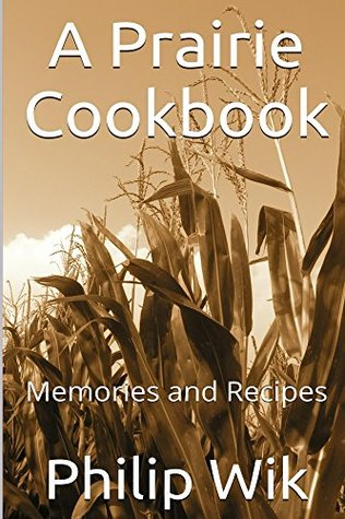 A Prairie Cookbook: Memories and Recipes