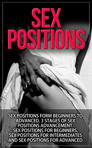 Sex Positions: Sex Positions From Beginners to Advanced (FREE Sex Tips Book INSIDE) (sex positions, sex guide, sex books, kama sutra, sex pictures, sex stories)
