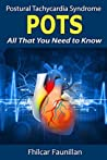 Postural Tachycardia Syndrome (POTS): All That You Need to Know