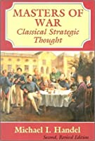 Masters Of War: Classical Strategic Thought (Second, Revised Edition)
