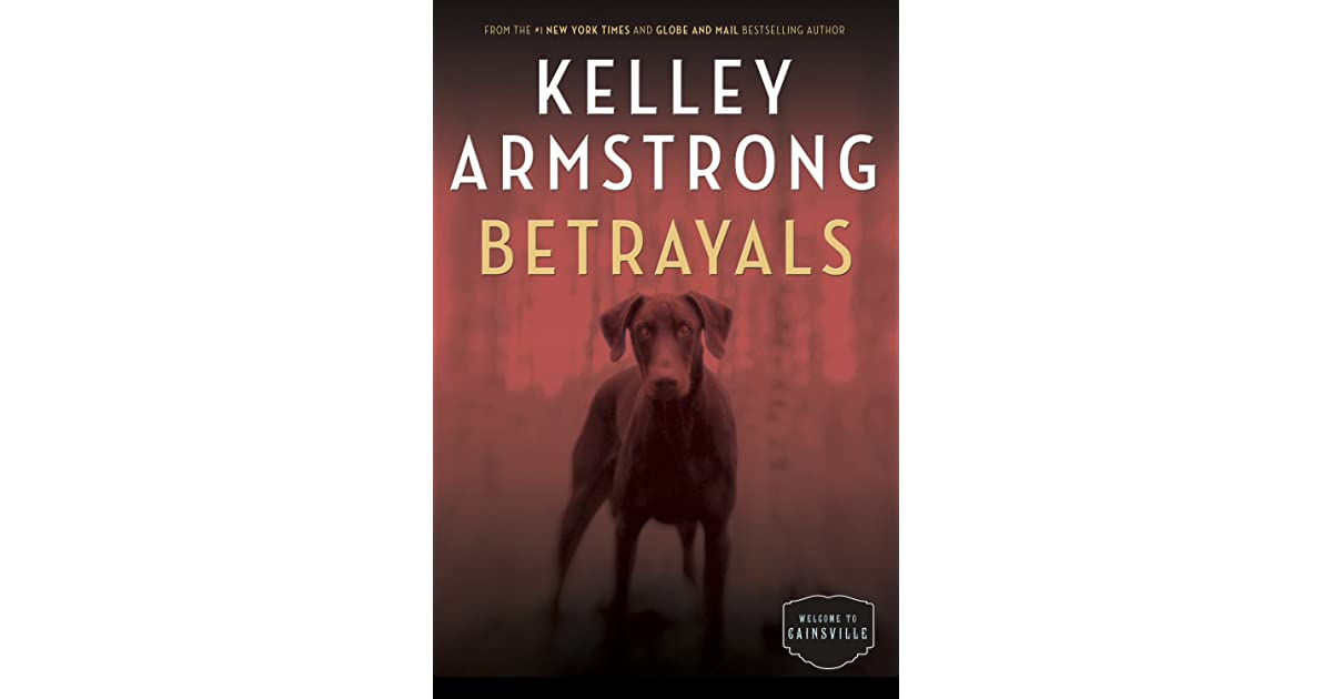 Betrayals (Cainsville, #4) by Kelley Armstrong