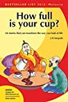 How Full Is Your Cup: 64 stories that can transform the way you look at life